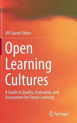 Open Learning Cultures: A Guide to Quality, Evaluation, and Assessment for Future Learning (Hardback)