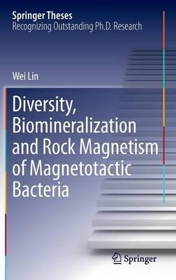 Diversity, Biomineralization and Rock Magnetism of Magnetotactic Bacteria - Springer Theses (Hardback)