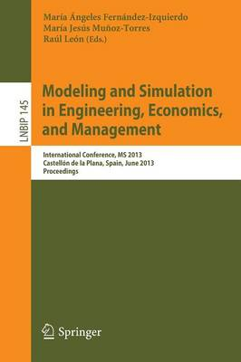 Modeling and Simulation in Engineering, Economics, and Management: International Conference, MS 2013, Castellon de la Plana, Spain, June 6-7, 2013, Proceedings - Lecture Notes in Business Information Processing 145 (Paperback)
