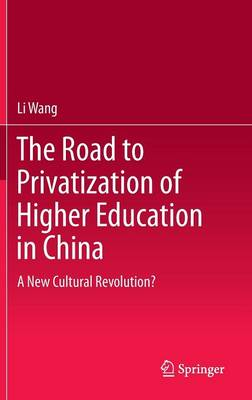The Road to Privatization of Higher Education in China: A New Cultural Revolution? (Hardback)