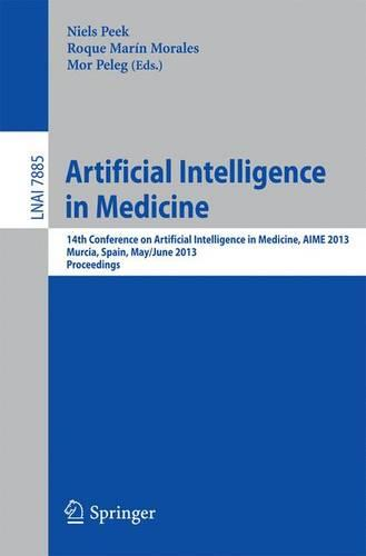 Artificial Intelligence in Medicine: 14th Conference on Artificial Intelligence in Medicine, AIME 2013, Murcia, Spain, May 29 -- June 1, 2013, Proceedings - Lecture Notes in Artificial Intelligence 7885 (Paperback)