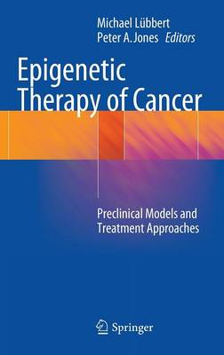 Epigenetic Therapy of Cancer: Preclinical Models and Treatment Approaches (Hardback)