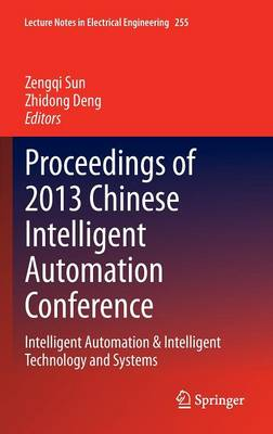 Proceedings of 2013 Chinese Intelligent Automation Conference: Intelligent Automation & Intelligent Technology and Systems - Lecture Notes in Electrical Engineering 255 (Hardback)