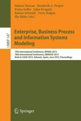 Enterprise, Business-Process and Information Systems Modeling: 14th International Conference, BPMDS 2013, 18th International Conference, EMMSAD 2013, Held at CAiSE 2013, Valencia, Spain, June 17-18, 2013, Proceedings - Lecture Notes in Business Information Processing 147 (Paperback)