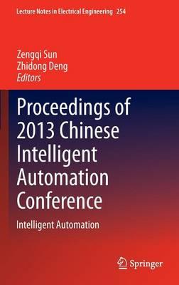 Proceedings of 2013 Chinese Intelligent Automation Conference: Intelligent Automation - Lecture Notes in Electrical Engineering 254 (Hardback)