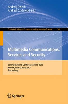 Multimedia Communications, Services and Security: 6th International Conference, MCSS 2013, Krakow, Poland, June 6-7, 2013. Proceedings - Communications in Computer and Information Science 368 (Paperback)