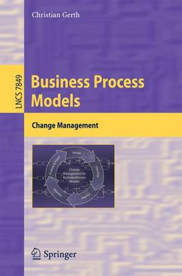 Business Process Models: Change Management - Information Systems and Applications, incl. Internet/Web, and HCI 7849 (Paperback)