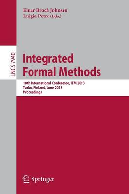 Integrated Formal Methods: 10th International Conference, IFM 2013, Turku, Finland, June 10-14, 2013, Proceedings - Programming and Software Engineering 7940 (Paperback)
