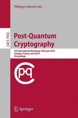 Post-Quantum Cryptography: 5th International Workshop, PQCrypto 2013, Limoges, France, June 4-7, 2013, Proceedings - Security and Cryptology 7932 (Paperback)