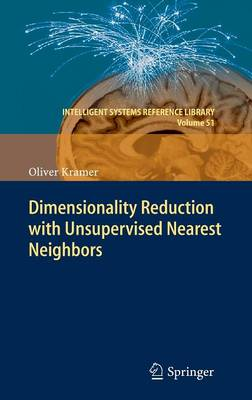 Dimensionality Reduction with Unsupervised Nearest Neighbors - Intelligent Systems Reference Library 51 (Hardback)