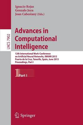 Advances in Computational Intelligence: 12th International Work-Conference on Artificial Neural Networks, IWANN 2013, Puerto de la Cruz, Tenerife, Spain, June 12-14, 2013, Proceedings, Part I - Lecture Notes in Computer Science 7902 (Paperback)
