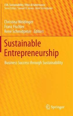 Sustainable Entrepreneurship: Business Success through Sustainability - CSR, Sustainability, Ethics & Governance (Hardback)