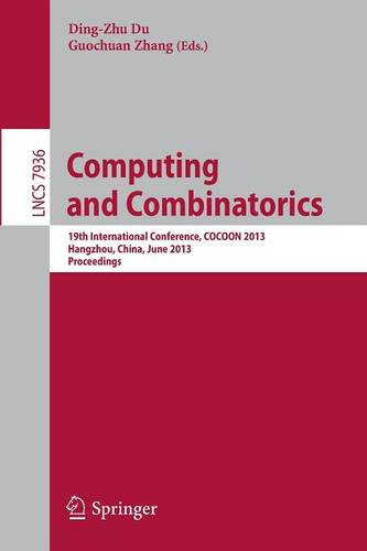 Computing and Combinatorics: 19th International Conference, COCOON 2013, Hangzhou, China, June 21-23, 2013, Proceedings - Lecture Notes in Computer Science 7936 (Paperback)