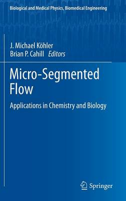 Micro-Segmented Flow: Applications in Chemistry and Biology - Biological and Medical Physics, Biomedical Engineering (Hardback)