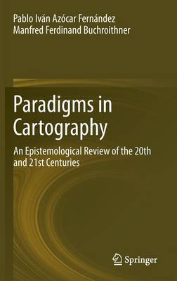 Paradigms in Cartography: An Epistemological Review of the 20th and 21st Centuries (Hardback)