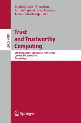 Trust and Trustworthy Computing: 6th International Conference, TRUST 2013, London, UK, June 17-19, 2013, Proceedings - Lecture Notes in Computer Science 7904 (Paperback)