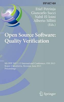 Open Source Software: Quality Verification: 9th IFIP WG 2.13 International Conference, OSS 2013, Koper-Capodistria, Slovenia, June 25-28, 2013, Proceedings - IFIP Advances in Information and Communication Technology 404 (Hardback)