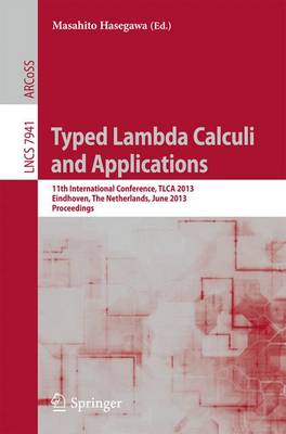 Typed Lambda Calculi and Applications: 11th International Conference, TLCA 2013, Eindhoven, The Netherlands, June 26-28, 2013, Proceedings - Lecture Notes in Computer Science 7941 (Paperback)
