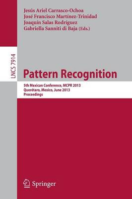 Pattern Recognition: 5th Mexican Conference, MCPR 2013, Queretaro, Mexico, June 26-29, 2013. Proceedings - Image Processing, Computer Vision, Pattern Recognition, and Graphics 7914 (Paperback)