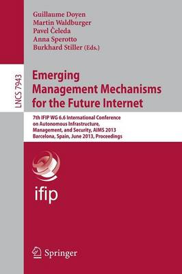 Emerging Management Mechanisms for the Future Internet: 7th IFIP WG 6.6 International Conference on Autonomous Infrastructure, Management, and Security, AIMS 2013, Barcelona, Spain, June 25-28, 2013, Proceedings - Computer Communication Networks and Telecommunications 7943 (Paperback)