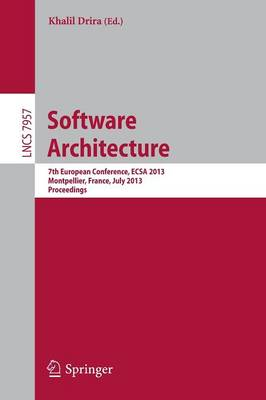Software Architecture: 7th European Conference, ECSA 2013, Montpellier, France, July 1-5, 2013, Proceedings - Lecture Notes in Computer Science 7957 (Paperback)