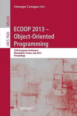 ECOOP 2013 -- Object-Oriented Programming: 27th European Conference, Montpellier, France, July 1-5, 2013, Proceedings - Programming and Software Engineering 7920 (Paperback)