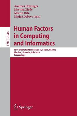 Human Factors in Computing and Informatics: First International Conference, SouthCHI 2013, Maribor, Slovenia, July 1-3, 2013, Proceedings - Programming and Software Engineering 7946 (Paperback)