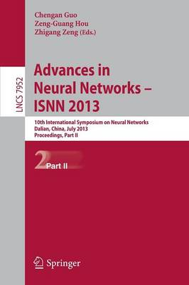 Advances in Neural Networks- ISNN 2013: 10th International Symposium on Neural Networks, ISNN 2013, Dalian, China, July 4-6, 2013, Proceedings, Part II - Lecture Notes in Computer Science 7952 (Paperback)