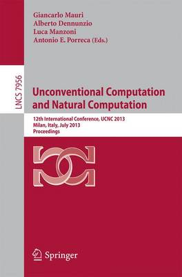 Unconventional Computation and Natural Computation: 12th International Conference, UCNC 2013, Milan, Italy, July 1-5, 2013, Proceedings - Theoretical Computer Science and General Issues 7956 (Paperback)