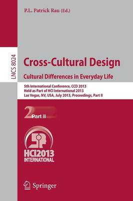 Cross-Cultural Design. Cultural Differences in Everyday Life: 5th International Conference, CCD 2013, Held as Part of HCI International 2013, Las Vegas, NV, USA, July 21-26, 2013, Proceedings, Part II - Information Systems and Applications, incl. Internet/Web, and HCI 8024 (Paperback)