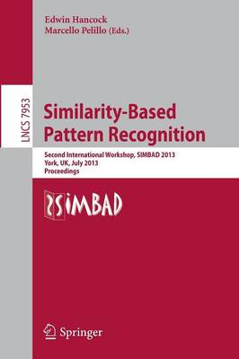 Similarity-Based Pattern Recognition: Second International Workshop, SIMBAD 2013, York, UK, July 3-5, 2013, Proceedings - Image Processing, Computer Vision, Pattern Recognition, and Graphics 7953 (Paperback)