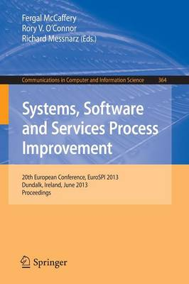 Systems, Software and Services Process Improvement: 20th European Conference, EuroSPI 2013, Dundalk, Ireland, June 25-27, 2013. Proceedings - Communications in Computer and Information Science 364 (Paperback)