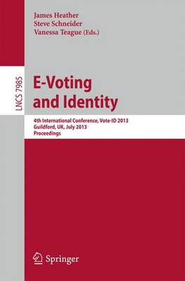 E-Voting and Identity: 4th International Conference, Vote-ID 2013, Guildford, UK, July 17-19, 2013, Proceedings - Lecture Notes in Computer Science 7985 (Paperback)