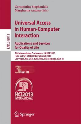 Universal Access in Human-Computer Interaction: Applications and Services for Quality of Life: 7th International Conference, UAHCI 2013, Held as Part of HCI International 2013, Las Vegas, NV, USA, July 21-26, 2013, Proceedings, Part III - Lecture Notes in Computer Science 8011 (Paperback)