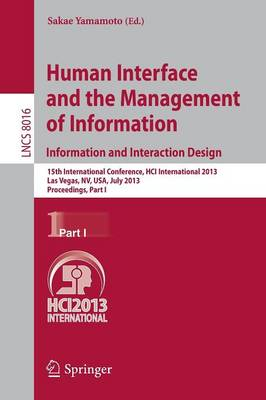 Human Interface and the Management of Information: Information and Interaction Design, 15th International Conference, HCI International 2013, Las Vegas, NV, USA, July 21-26, 2013, Proceedings, Part I - Information Systems and Applications, incl. Internet/Web, and HCI 8016 (Paperback)