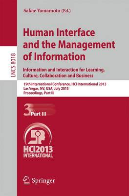 Human Interface and the Management of Information: Information and Interaction for Learning, Culture, Collaboration and Business, 15th International Conference, HCI International 2013, Las Vegas, NV, USA, July 21-26, 2013, Proceedings, Part III - Lecture Notes in Computer Science 8018 (Paperback)