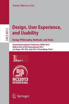 Design, User Experience, and Usability: Design Philosophy, Methods, and Tools: Second International Conference, DUXU 2013, Held as Part of HCI International 2013, Las Vegas, NV, USA, July 21-26, 2013, Proceedings, Part I - Lecture Notes in Computer Science 8012 (Paperback)
