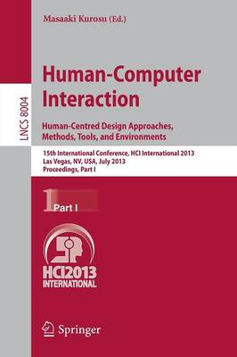 Human-Computer Interaction: Human-Centred Design Approaches, Methods, Tools and Environments: 15th International Conference, HCI International 2013, Las Vegas, NV, USA, July 21-26, 2013, Proceedings, Part I - Lecture Notes in Computer Science 8004 (Paperback)