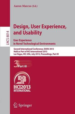 Design, User Experience, and Usability: User Experience in Novel Technological Environments: Second International Conference, DUXU 2013, Held as Part of HCI International 2013, Las Vegas, NV, USA, July 21-26, 2013, Proceedings, Part III - Information Systems and Applications, incl. Internet/Web, and HCI 8014 (Paperback)