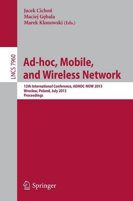 Ad-hoc, Mobile, and Wireless Networks: 12th International Conference, ADHOC-NOW 2013, Wroclaw, Poland, July 8-10, 2013Proceedings - Computer Communication Networks and Telecommunications 7960 (Paperback)