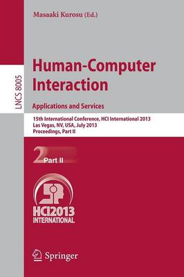 Human-Computer Interaction: Applications and Services: 15th International Conference, HCI International 2013, Las Vegas, NV, USA, July 21-26, 2013, Proceedings, Part II - Information Systems and Applications, incl. Internet/Web, and HCI 8005 (Paperback)