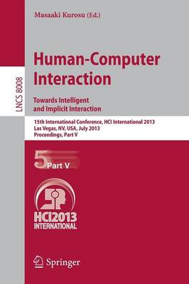 Human-Computer Interaction: Towards Intelligent and Implicit Interaction: 15th International Conference, HCI International 2013, Las Vegas, NV, USA, July 21-26, 2013, Proceedings, Part V - Information Systems and Applications, incl. Internet/Web, and HCI 8008 (Paperback)