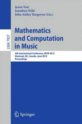 Mathematics and Computation in Music: 4th International Conference, MCM 2013, Montreal, Canada, June 12-14, 2013, Proceedings - Lecture Notes in Computer Science 7937 (Paperback)