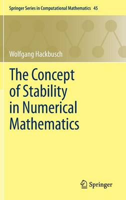 The Concept of Stability in Numerical Mathematics - Springer Series in Computational Mathematics 45 (Hardback)