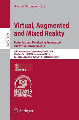 Virtual, Augmented and Mixed Reality: Designing and Developing Augmented and Virtual Environments: 5th International Conference, VAMR 2013, Held as Part of HCI International 2013, Las Vegas, NV, USA, July 21-26, 2013, Proceedings, Part I - Lecture Notes in Computer Science 8021 (Paperback)