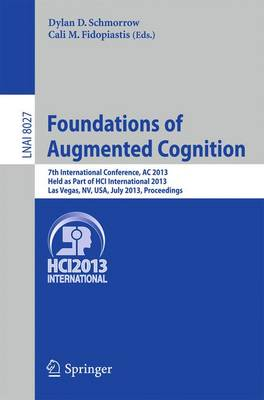 Foundations of Augmented Cognition: 5th International Conference, AC 2013, Held as Part of HCI International 2013, Las Vegas, NV, USA, July 21-26, 2013, Proceedings - Information Systems and Applications, incl. Internet/Web, and HCI 8027 (Paperback)