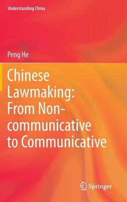 Chinese Lawmaking: From Non-communicative to Communicative - Understanding China (Hardback)