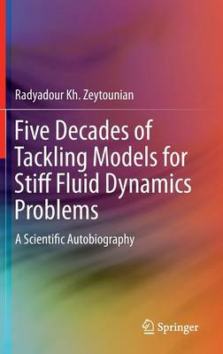 Five Decades of Tackling Models for Stiff Fluid Dynamics Problems: A Scientific Autobiography (Hardback)