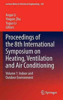 Proceedings of the 8th International Symposium on Heating, Ventilation and Air Conditioning: Proceedings of the 8th International Symposium on Heating, Ventilation and Air Conditioning Indoor and Outdoor Environment v. 1 - Lecture Notes in Electrical Engineering 261 (Hardback)