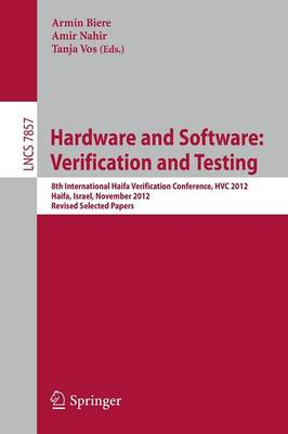Hardware and Software: Verification and Testing: 8th International Haifa Verification Conference, HVC 2012, Haifa, Israel, November 6-8, 2012. Revised Selected Papers - Lecture Notes in Computer Science 7857 (Paperback)